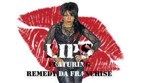 LIPS (KISS) Featuring Remedy Da Franchise